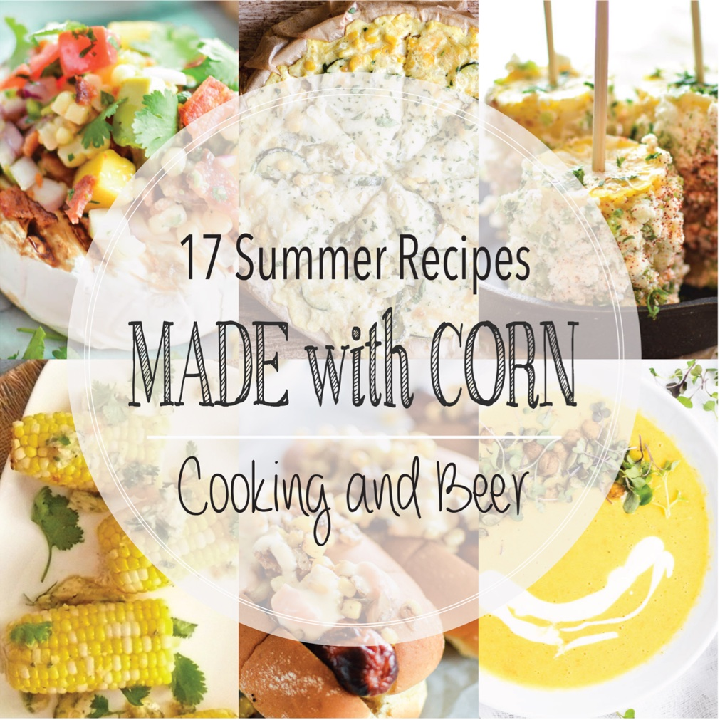 17 summer recipes made with corn cooking and beer from hot dogs to soup and from dip to pasta here are 17 summer recipes forumfinder Images