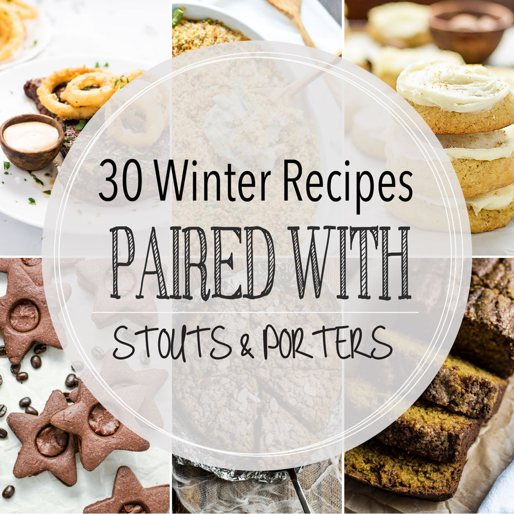 From cakes, cookies, and dutch babies to braised lamb and roast beer, here are 30 winter recipes paired with stouts and porters!